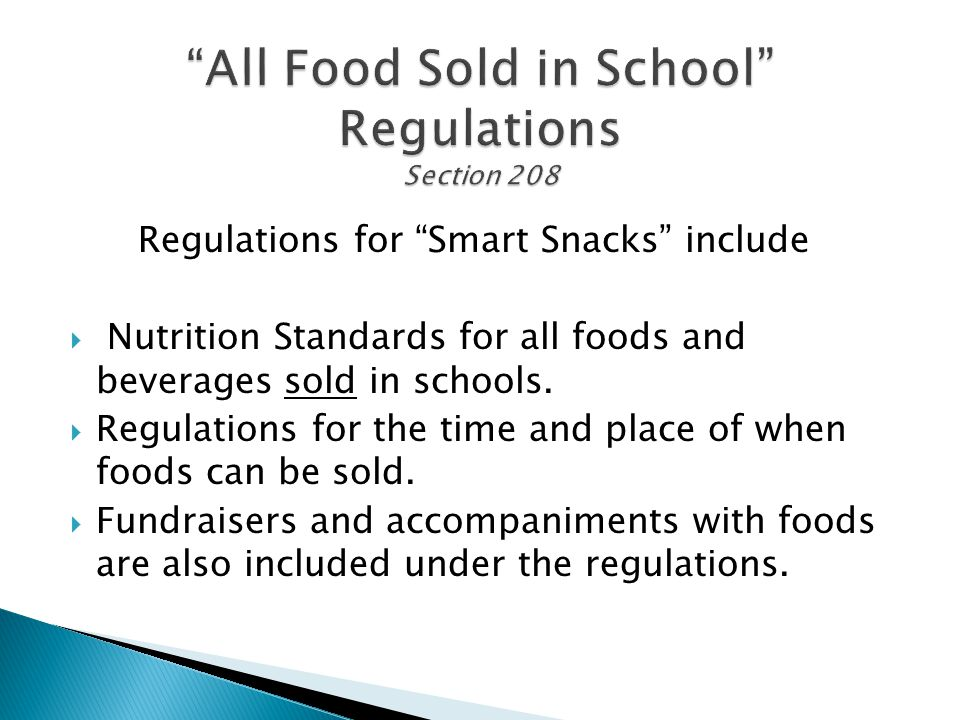 Regulations for Smart Snacks include  Nutrition Standards for all foods and beverages sold in schools.