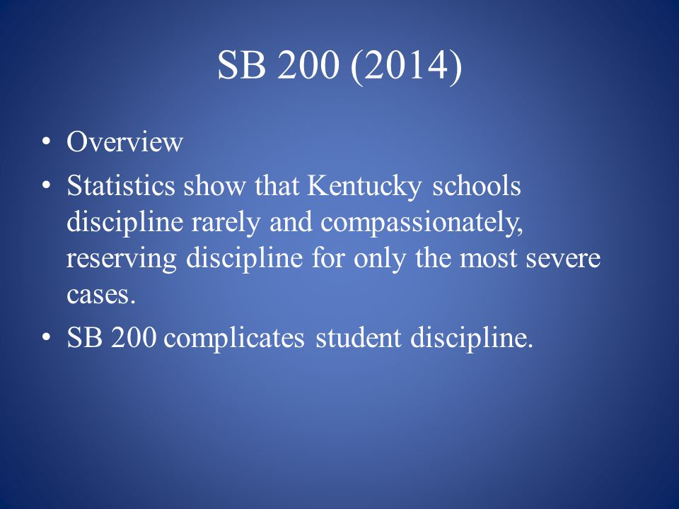 SB 200 (2014) Overview Statistics show that Kentucky schools discipline rarely and compassionately, reserving discipline for only the most severe case