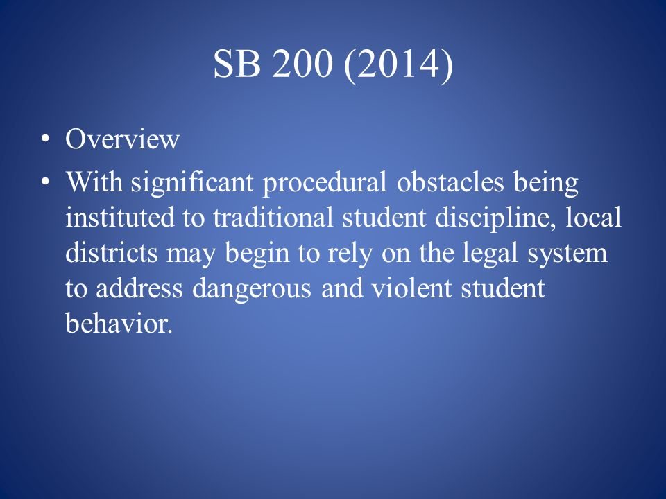 SB 200 (2014) Overview With significant procedural obstacles being instituted to traditional student discipline, local districts may begin to rely on