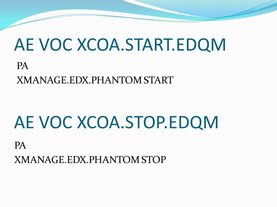 AE VOC XCOA.START.EDQM PA XMANAGE.EDX.PHANTOM START PA XMANAGE.EDX.PHANTOM STOP AE VOC XCOA.STOP.EDQM