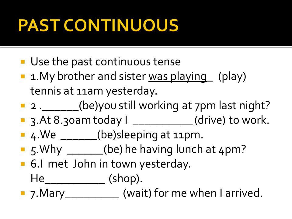  Use the past continuous tense  1.My brother and sister was playing_ (play) tennis at 11am yesterday.