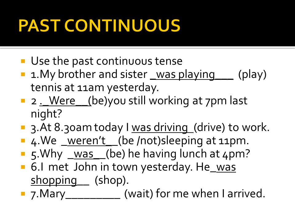  Use the past continuous tense  1.My brother and sister _was playing___ (play) tennis at 11am yesterday.