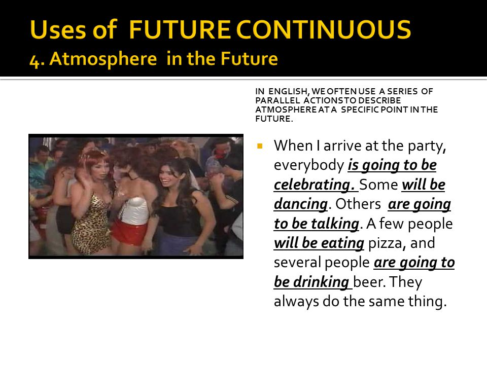 IN ENGLISH, WE OFTEN USE A SERIES OF PARALLEL ACTIONS TO DESCRIBE ATMOSPHERE AT A SPECIFIC POINT IN THE FUTURE.