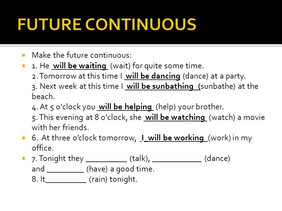  Make the future continuous:  1.He will be waiting (wait) for quite some time.