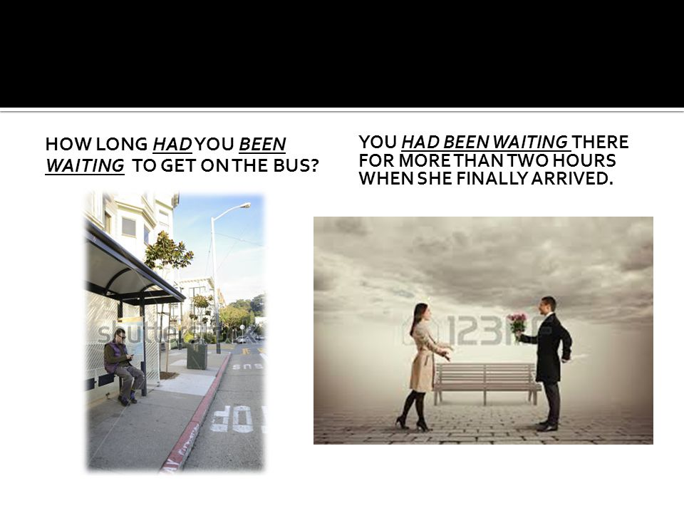 HOW LONG HAD YOU BEEN WAITING TO GET ON THE BUS.
