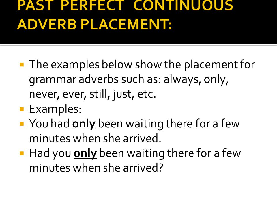  The examples below show the placement for grammar adverbs such as: always, only, never, ever, still, just, etc.
