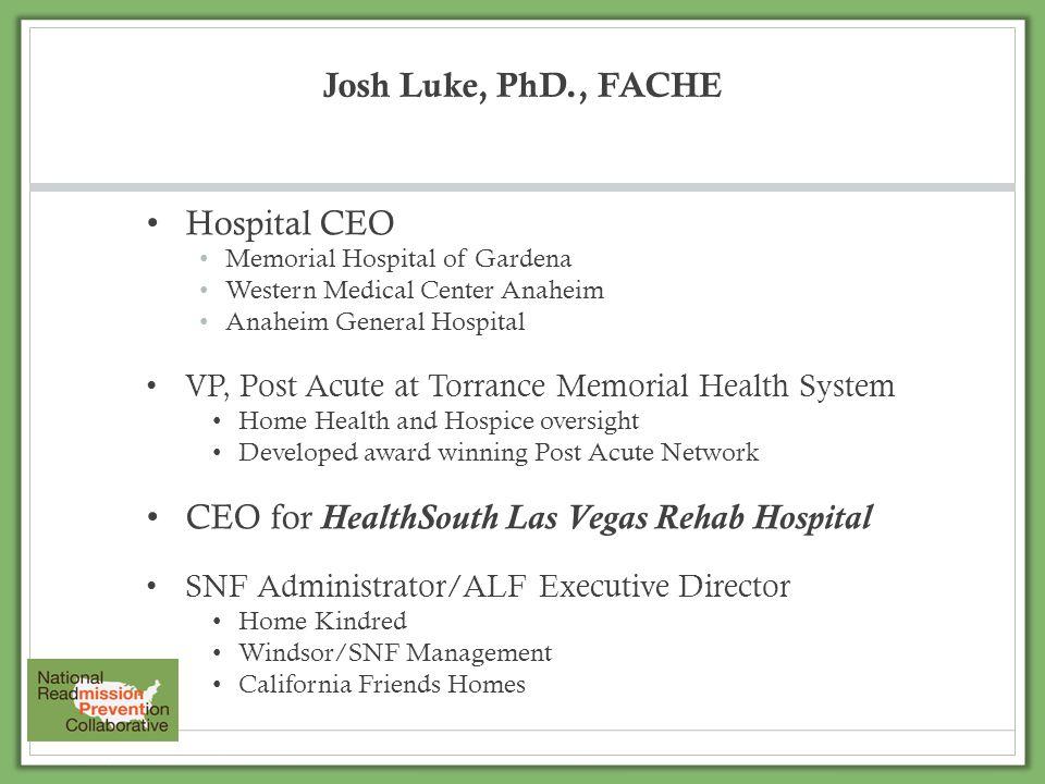 Josh Luke, PhD., FACHE Hospital CEO Memorial Hospital of Gardena Western Medical Center Anaheim Anaheim General Hospital VP, Post Acute at Torrance Me