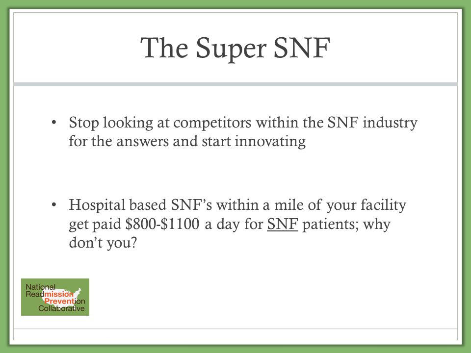 The Super SNF Stop looking at competitors within the SNF industry for the answers and start innovating Hospital based SNF's within a mile of your faci