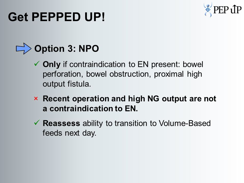 Option 3: NPO Only if contraindication to EN present: bowel perforation, bowel obstruction, proximal high output fistula.