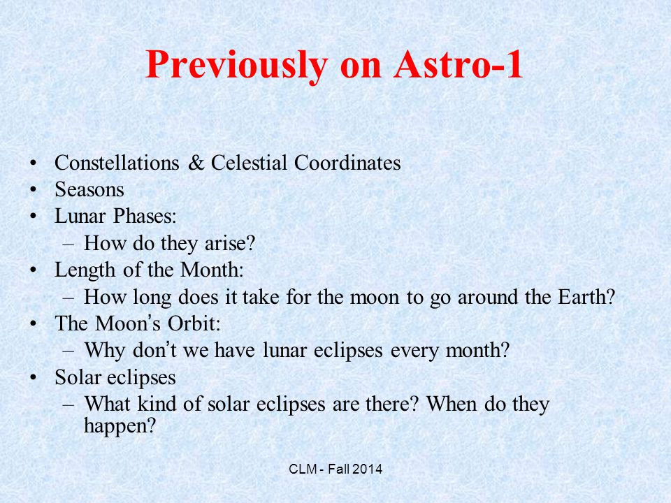 Previously on Astro-1 Constellations & Celestial Coordinates Seasons Lunar Phases: –How do they arise.
