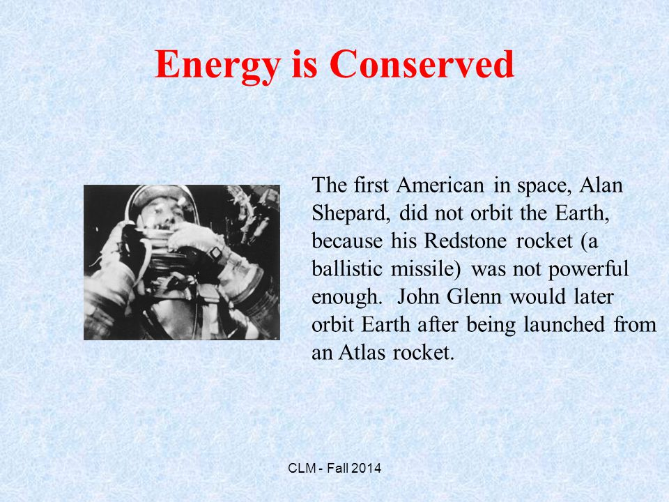 The first American in space, Alan Shepard, did not orbit the Earth, because his Redstone rocket (a ballistic missile) was not powerful enough.