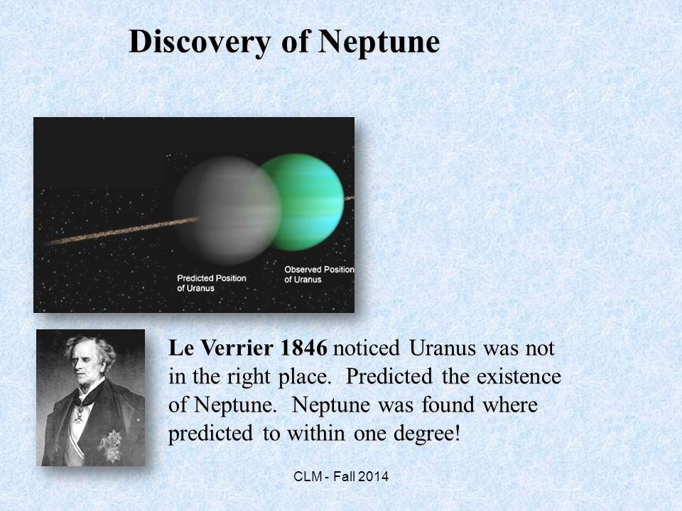 Le Verrier 1846 noticed Uranus was not in the right place.
