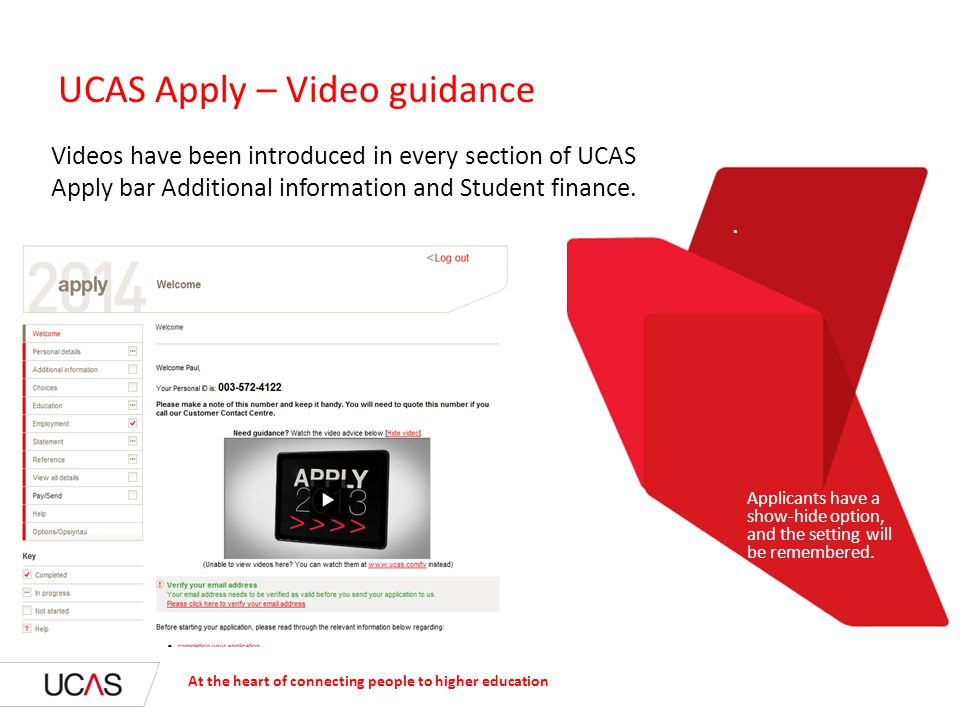 At the heart of connecting people to higher education UCAS publications ▪ The UCAS bookstore has ceased operations ▪ We have therefore made an arrangement with an external supplier to act on our behalf to take orders and fulfil requests for the UCAS publications listed below ▫ UCAS 2014 Entry Little Guide – Free of charge + P&P ▫ UCAS 2014 Entry Parent Guide – Free of charge + P&P ▪ Orders by telephone 08.30 – 17.30 (UK time) 0844 894 0013 ▪ You will need to pay by card – no invoicing facility ▪ Outside of these hours email ucaspublications@linney.com with details of your order and a convenient date and (UK) time for operations to contact you, process your order and take payment card detailsucaspublications@linney.com