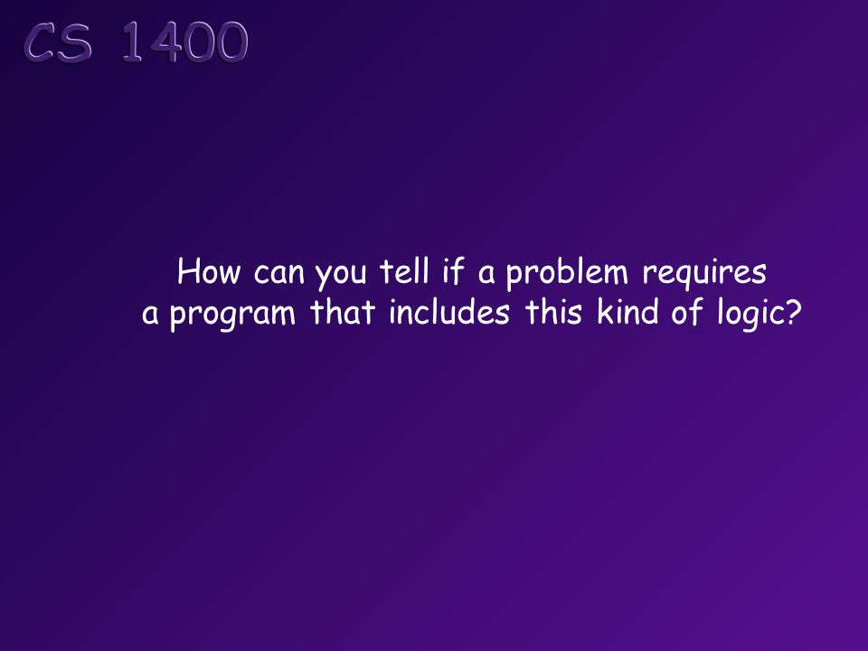 How can you tell if a problem requires a program that includes this kind of logic?