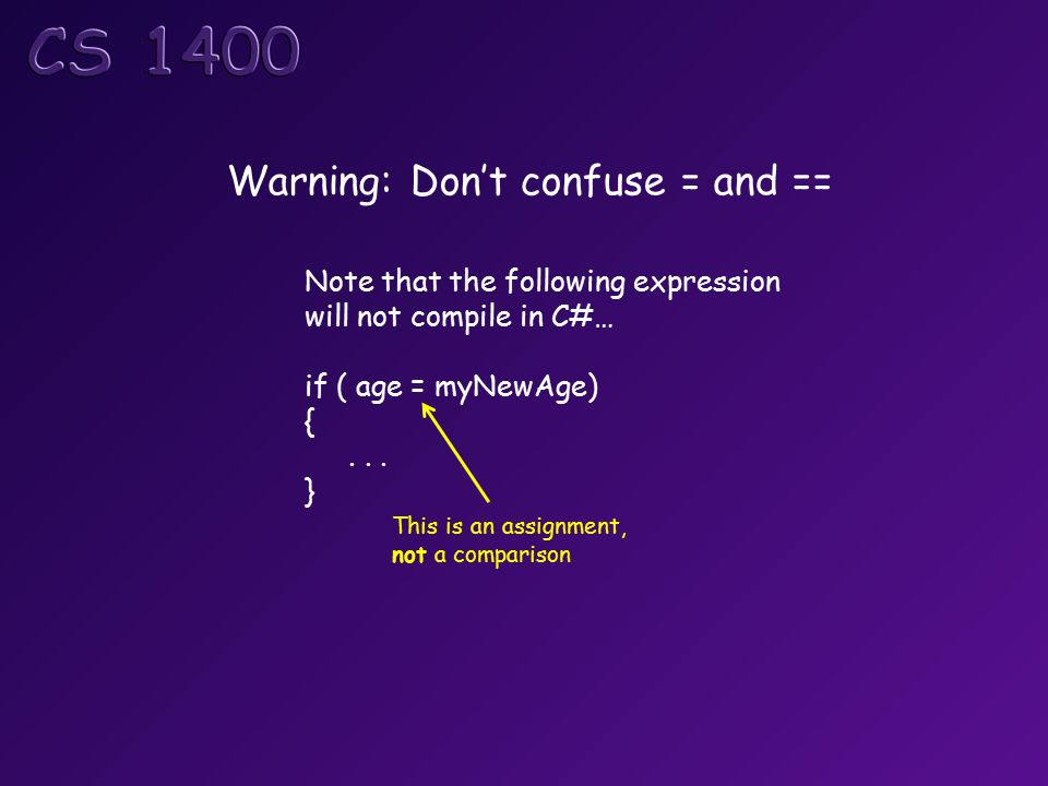 Note that the following expression will not compile in C#… if ( age = myNewAge) {...