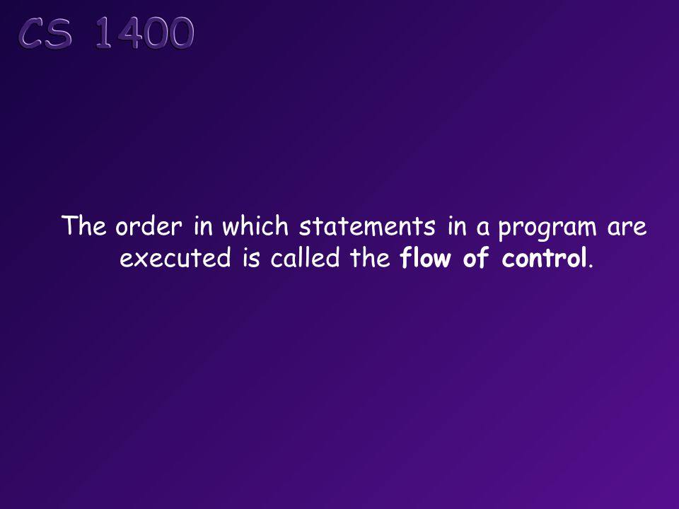 The order in which statements in a program are executed is called the flow of control.