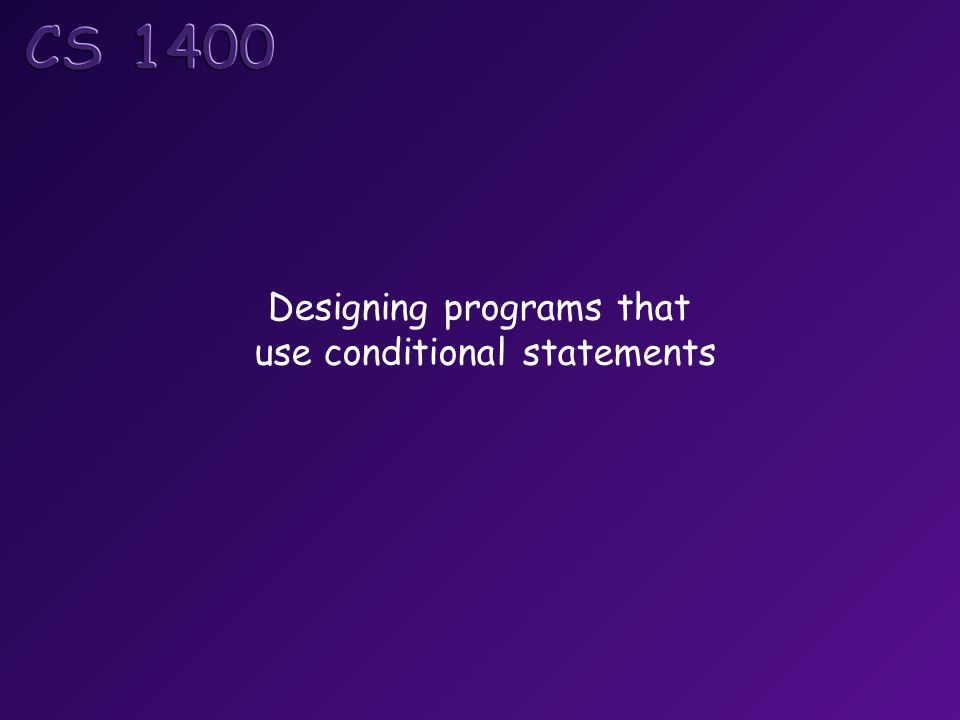 Designing programs that use conditional statements