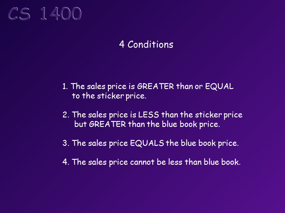 1. The sales price is GREATER than or EQUAL to the sticker price.