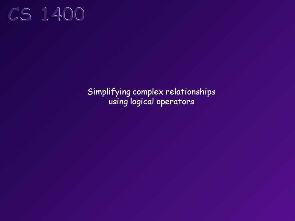 Simplifying complex relationships using logical operators