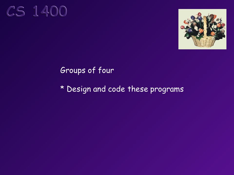 Groups of four * Design and code these programs