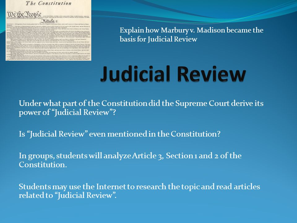 "Under what part of the Constitution did the Supreme Court derive its power of ""Judicial Review""? Is ""Judicial Review"" even mentioned in the Constituti"