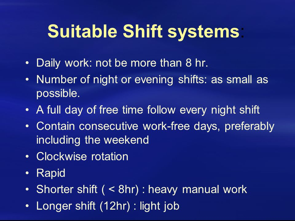 Suitable Shift systems: Daily work: not be more than 8 hr.
