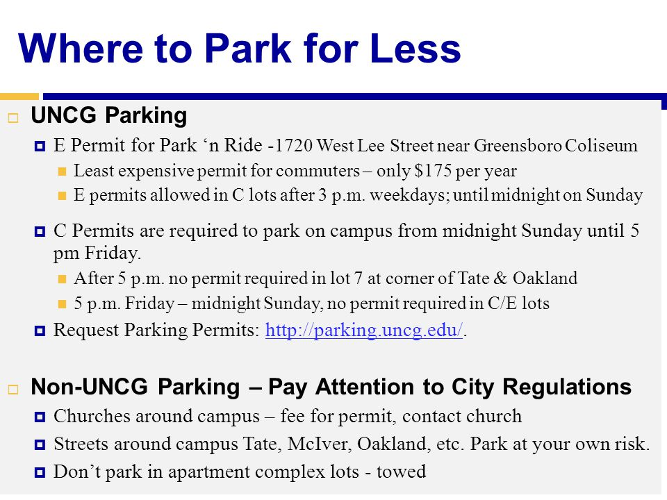 Where to Park for Less  UNCG Parking  E Permit for Park 'n Ride - 1720 West Lee Street near Greensboro Coliseum Least expensive permit for commuters – only $175 per year E permits allowed in C lots after 3 p.m.