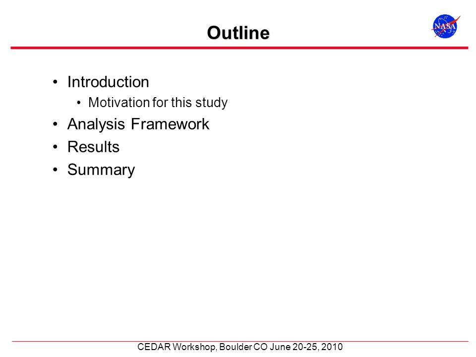 CEDAR Workshop, Boulder CO June 20-25, 2010 Outline Introduction Motivation for this study Analysis Framework Results Summary
