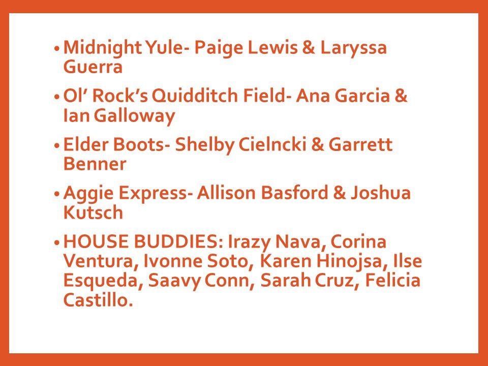 Midnight Yule- Paige Lewis & Laryssa Guerra Ol' Rock's Quidditch Field- Ana Garcia & Ian Galloway Elder Boots- Shelby Cielncki & Garrett Benner Aggie