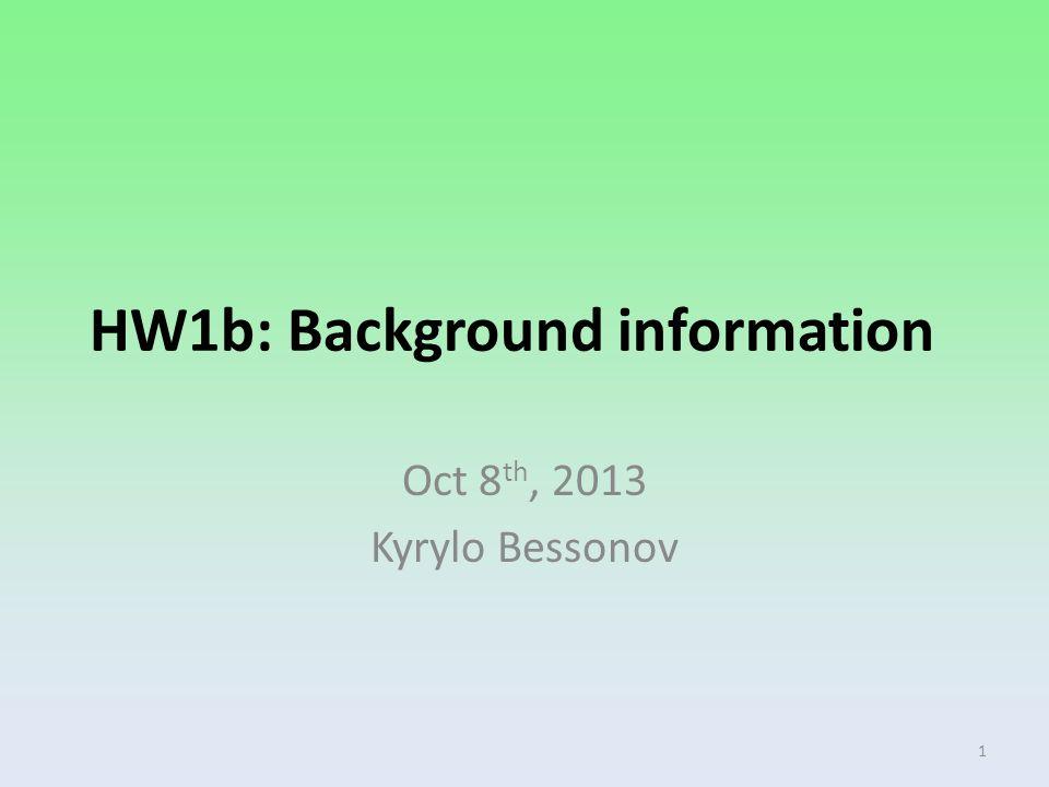 HW1b: Background information Oct 8 th, 2013 Kyrylo Bessonov 1
