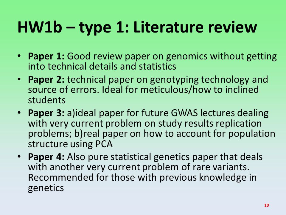 HW1b – type 1: Literature review Paper 1: Good review paper on genomics without getting into technical details and statistics Paper 2: technical paper on genotyping technology and source of errors.