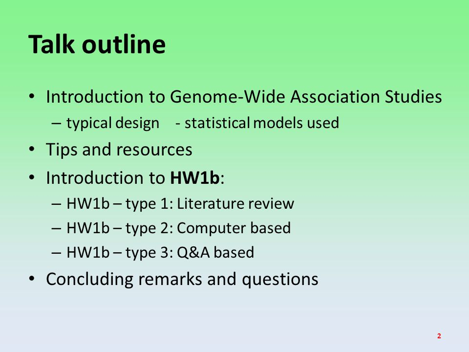 Talk outline Introduction to Genome-Wide Association Studies – typical design - statistical models used Tips and resources Introduction to HW1b: – HW1b – type 1: Literature review – HW1b – type 2: Computer based – HW1b – type 3: Q&A based Concluding remarks and questions 2