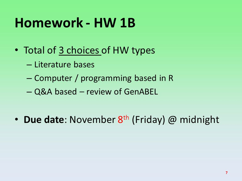 Homework - HW 1B Total of 3 choices of HW types – Literature bases – Computer / programming based in R – Q&A based – review of GenABEL Due date: November 8 th (Friday) @ midnight 7