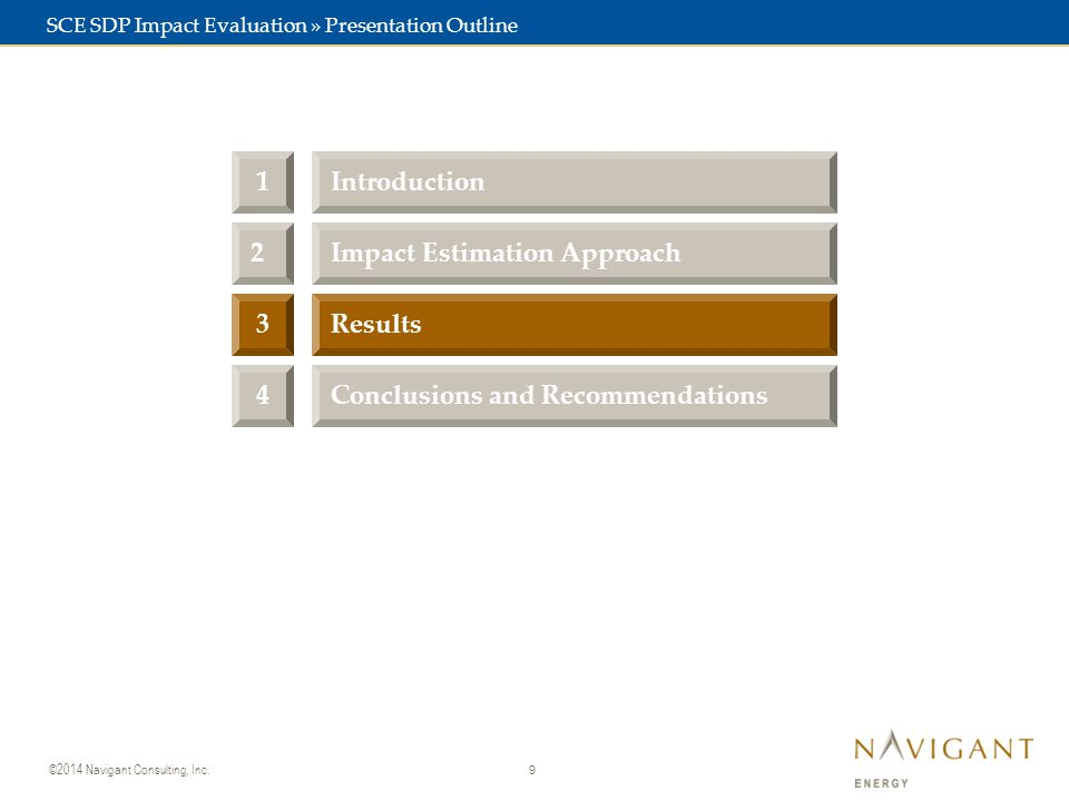 9 ©2014 Navigant Consulting, Inc. 3Results Conclusions and Recommendations4 2Impact Estimation Approach 1Introduction SCE SDP Impact Evaluation » Pres