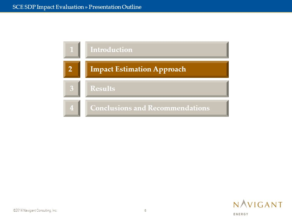 5 ©2014 Navigant Consulting, Inc. 3Results 2Impact Estimation Approach 1Introduction SCE SDP Impact Evaluation » Presentation Outline 4Conclusions and