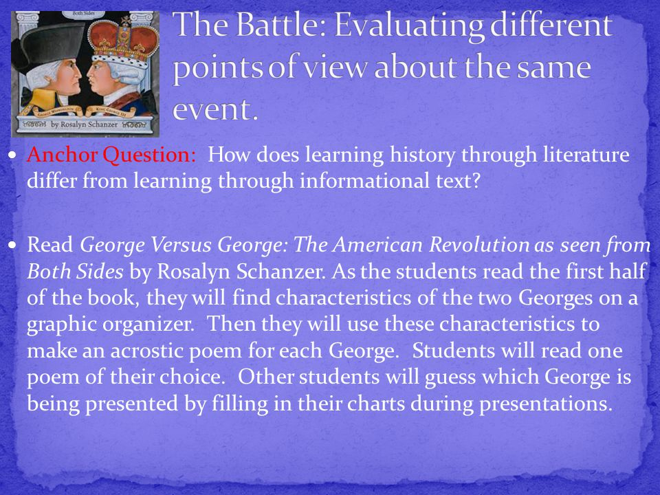 Anchor Question: How does learning history through literature differ from learning through informational text.