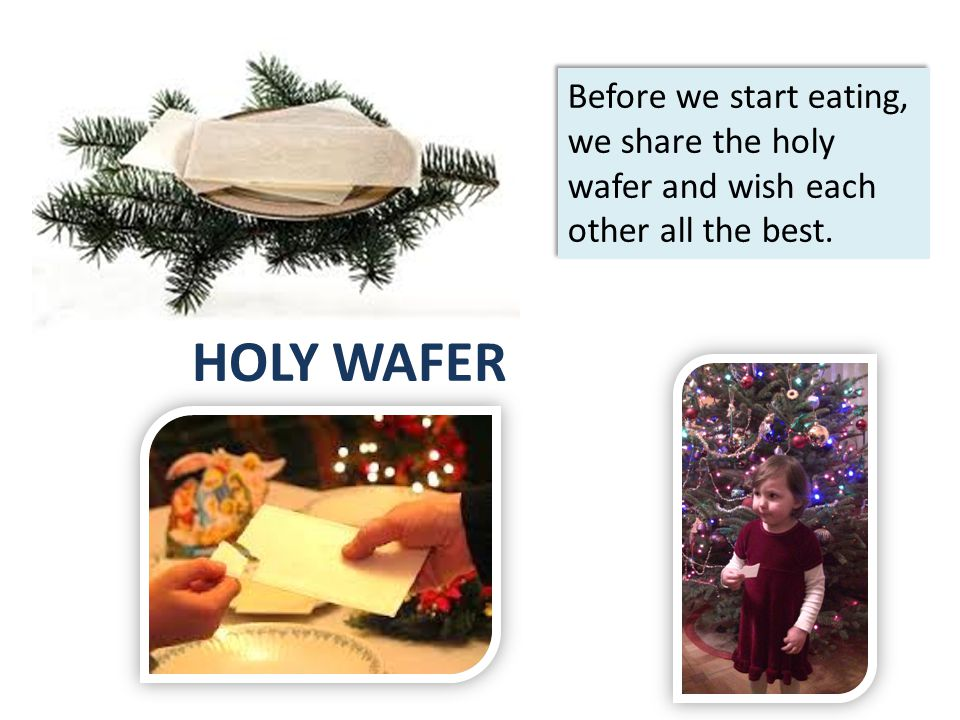 HOLY WAFER Before we start eating, we share the holy wafer and wish each other all the best.