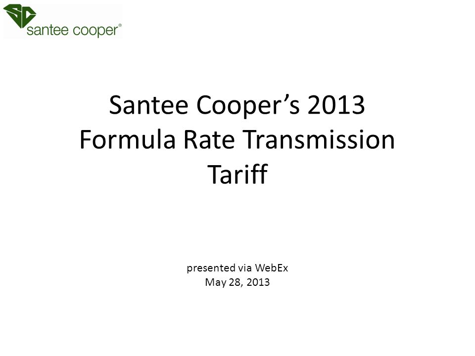 Santee Cooper's 2013 Formula Rate Transmission Tariff presented via WebEx May 28, 2013