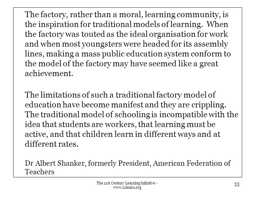 The factory, rather than a moral, learning community, is the inspiration for traditional models of learning.
