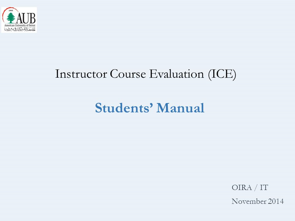 OIRA / IT November 2014 Instructor Course Evaluation (ICE) Students' Manual