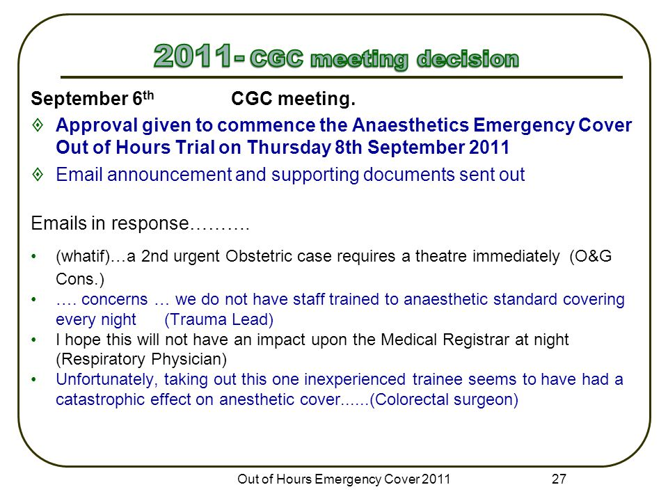 September 6 th CGC meeting.  Approval given to commence the Anaesthetics Emergency Cover Out of Hours Trial on Thursday 8th September 2011  Email an