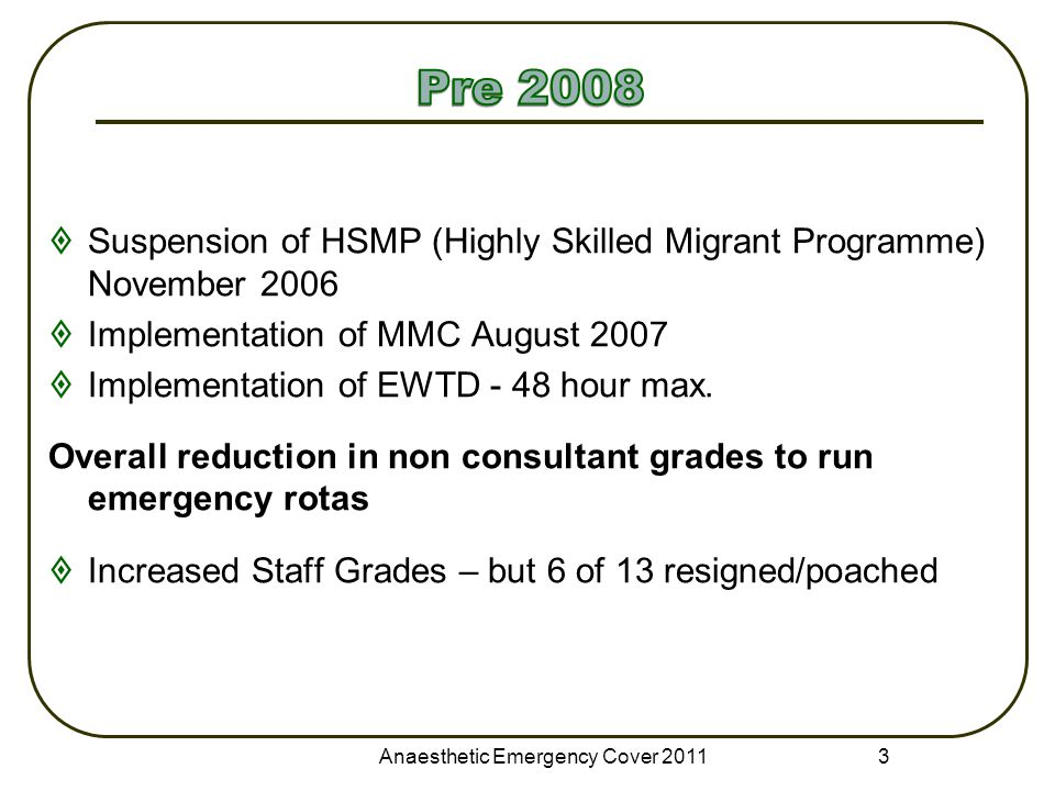  Suspension of HSMP (Highly Skilled Migrant Programme) November 2006  Implementation of MMC August 2007  Implementation of EWTD - 48 hour max. Over