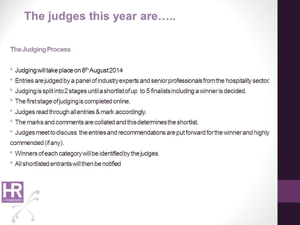 The Judging Process * Judging will take place on 8 th August 2014 * Entries are judged by a panel of industry experts and senior professionals from th