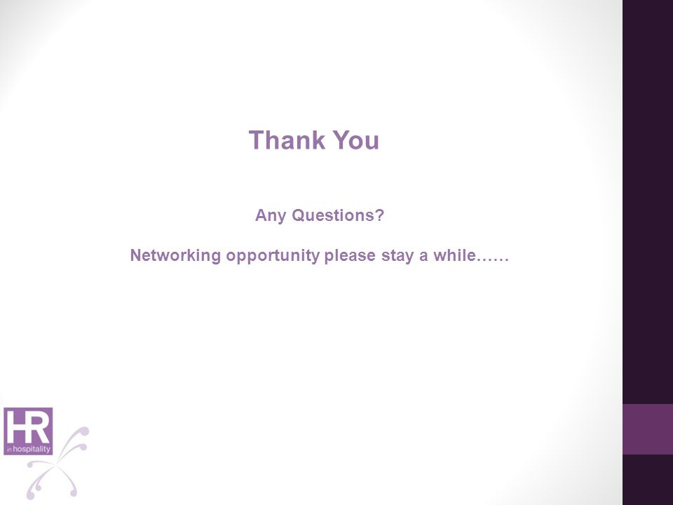 Thank You Any Questions? Networking opportunity please stay a while……