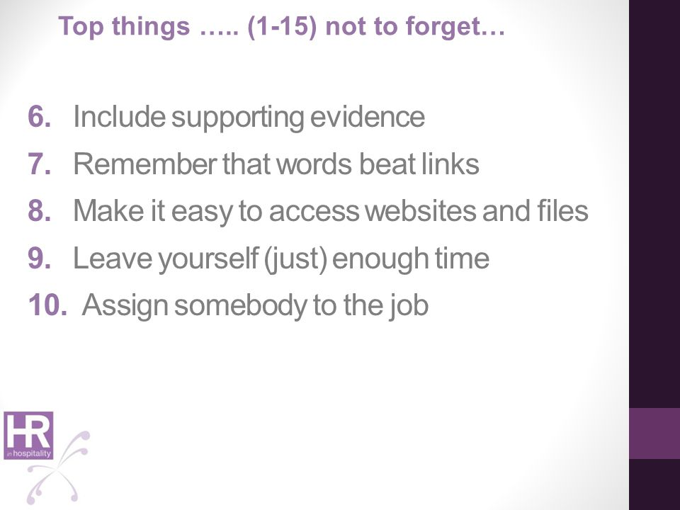 6. Include supporting evidence 7. Remember that words beat links 8. Make it easy to access websites and files 9. Leave yourself (just) enough time 10.
