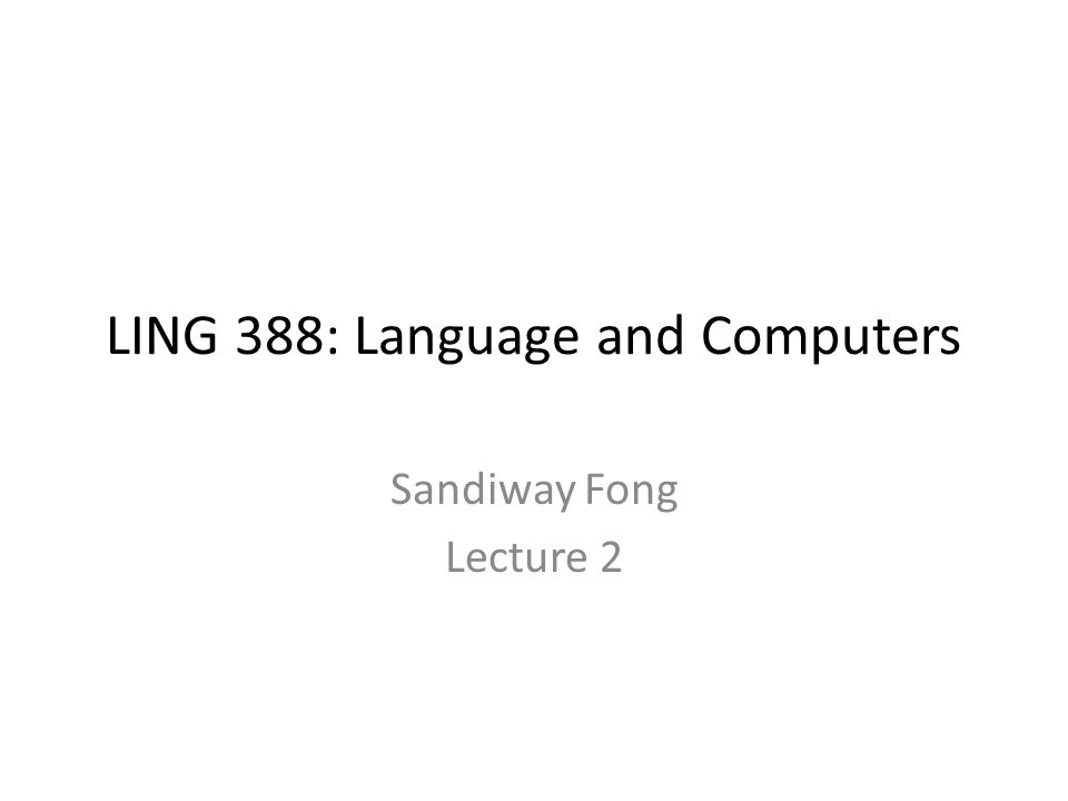LING 388: Language and Computers Sandiway Fong Lecture 2