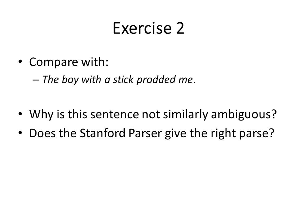 Exercise 2 Compare with: – The boy with a stick prodded me.