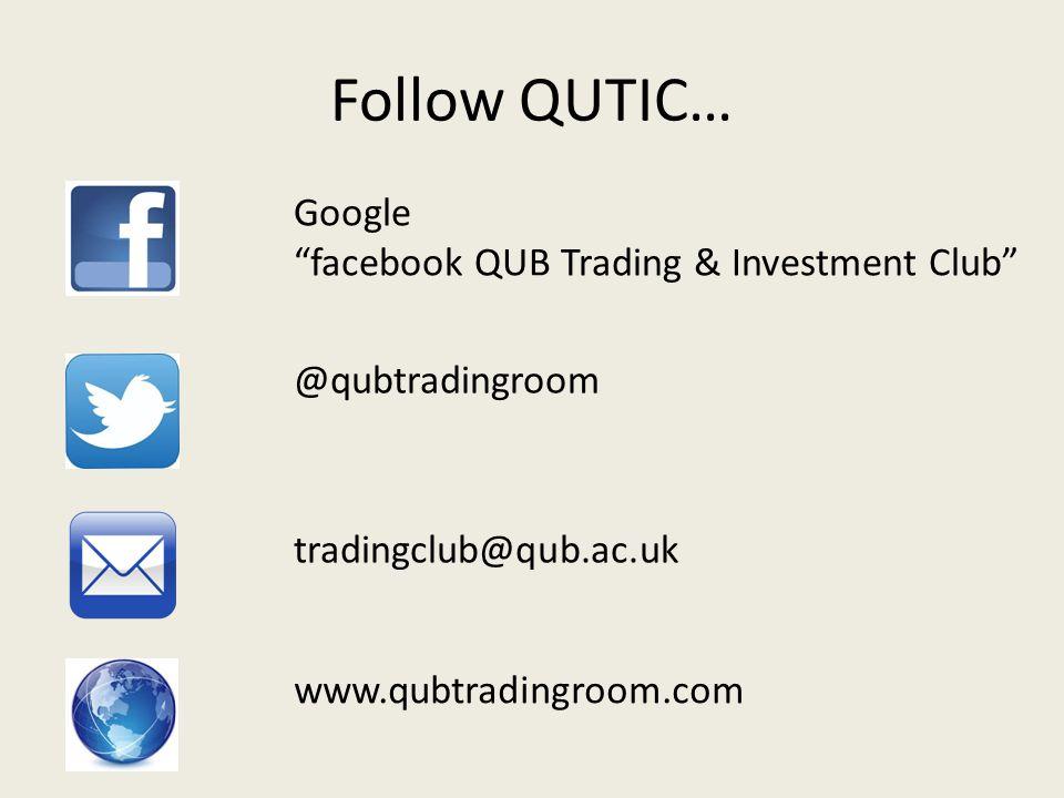 Follow QUTIC… Google facebook QUB Trading & Investment Club @qubtradingroom tradingclub@qub.ac.uk www.qubtradingroom.com