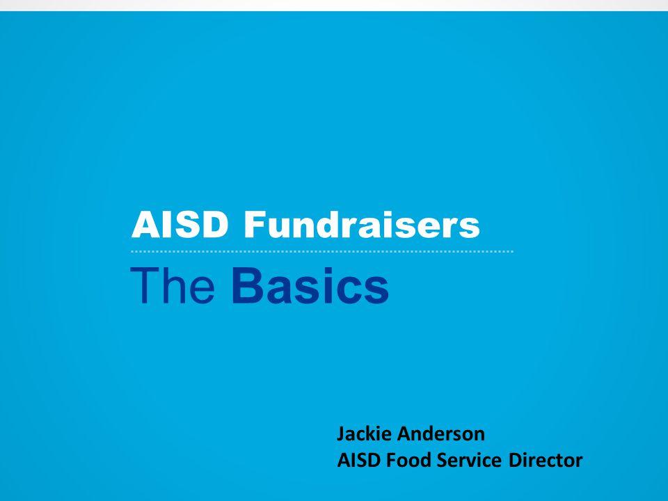 AISD Fundraisers The Basics Jackie Anderson AISD Food Service Director
