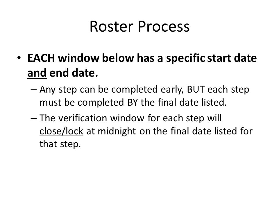 Roster Process EACH window below has a specific start date and end date.